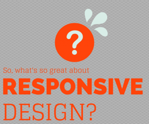 What's so great about responsive websites?