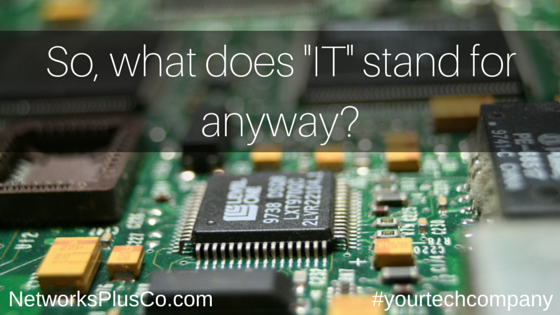 So, what does -IT- stand for anyway-