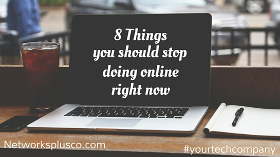 8 Things You Should Stop Doing Online Right Now