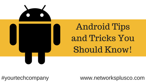 Android Tips and Tricks You Should Know!