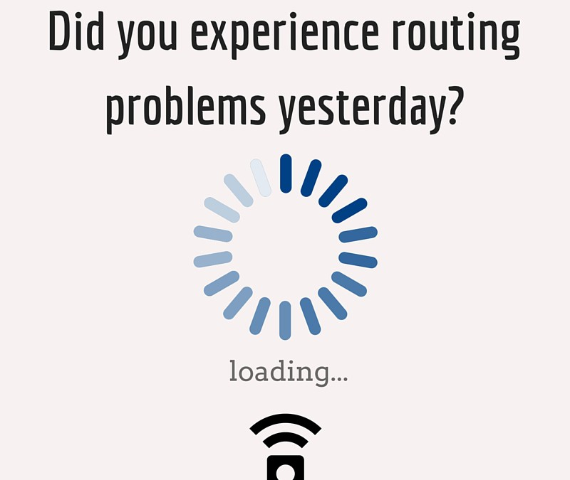 Did you experience routing problems yesterday?