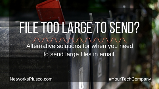 File Too Large to Send? Alternatives for Large Emails