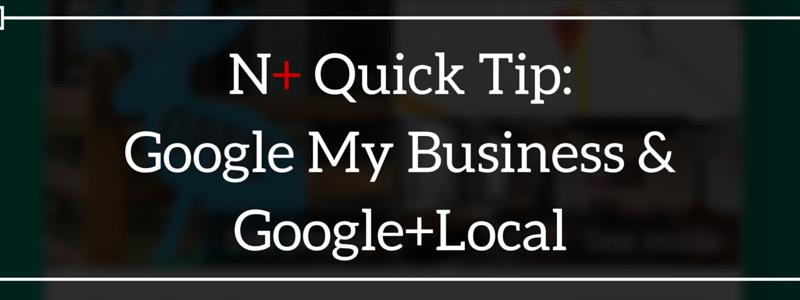 N+ Quick Tip-Google My BusinessGoogles+Local