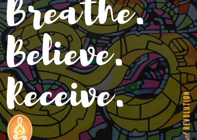 Breathe.Believe.Receive.