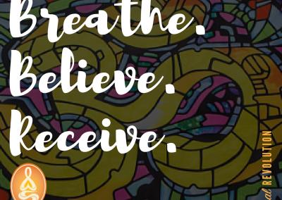 Breathe.Believe.Receive.