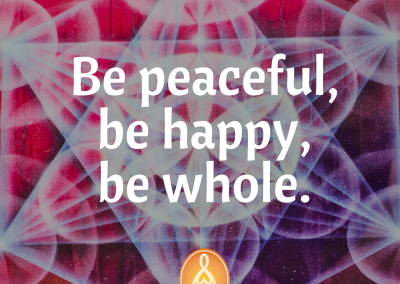 be peaceful,be happy,be whole.