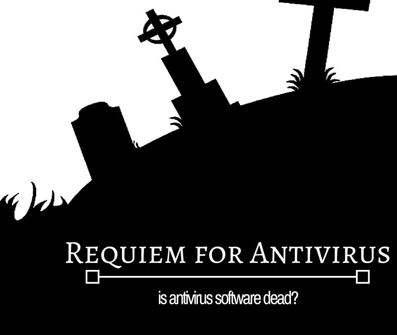 Requiem for Antivirus